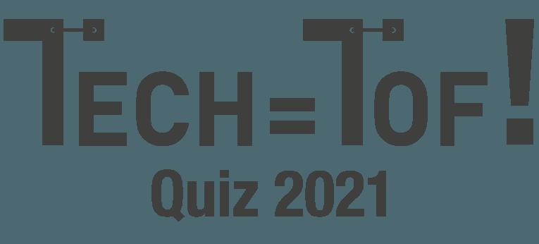 Tech=Tof! Quiz 2021